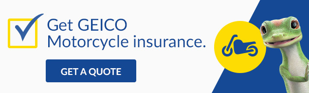 Get GEICO Motorcycle insurance.