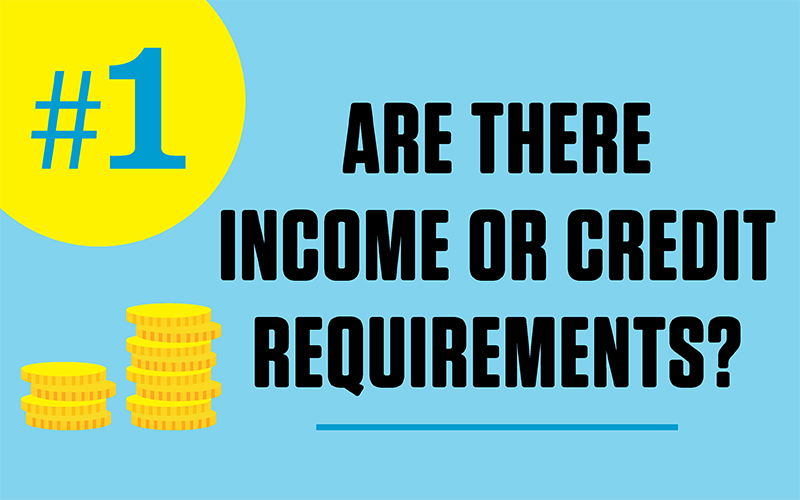 Are there income or credit requirements